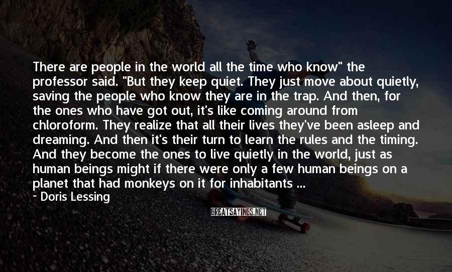 """Doris Lessing Sayings: There are people in the world all the time who know"""" the professor said. """"But"""