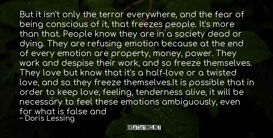 Doris Lessing Sayings: But it isn't only the terror everywhere, and the fear of being conscious of it,