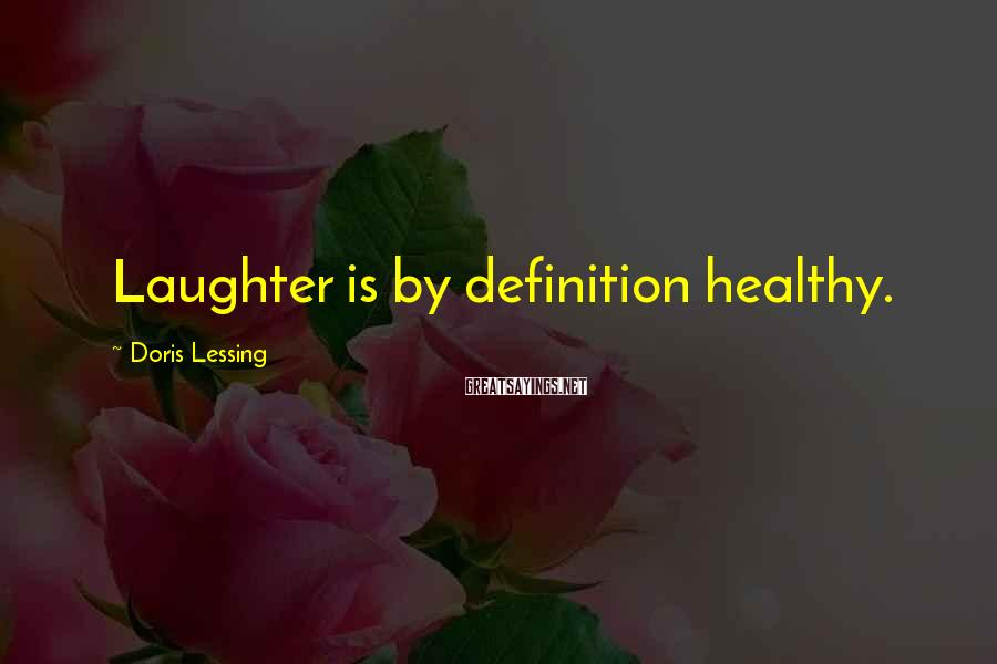 Doris Lessing Sayings: Laughter is by definition healthy.