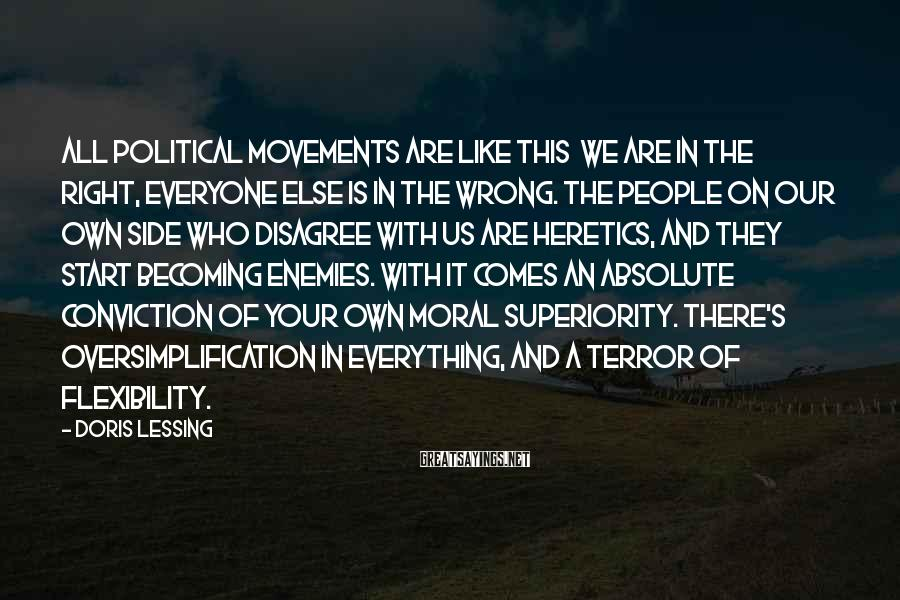 Doris Lessing Sayings: All political movements are like this we are in the right, everyone else is in