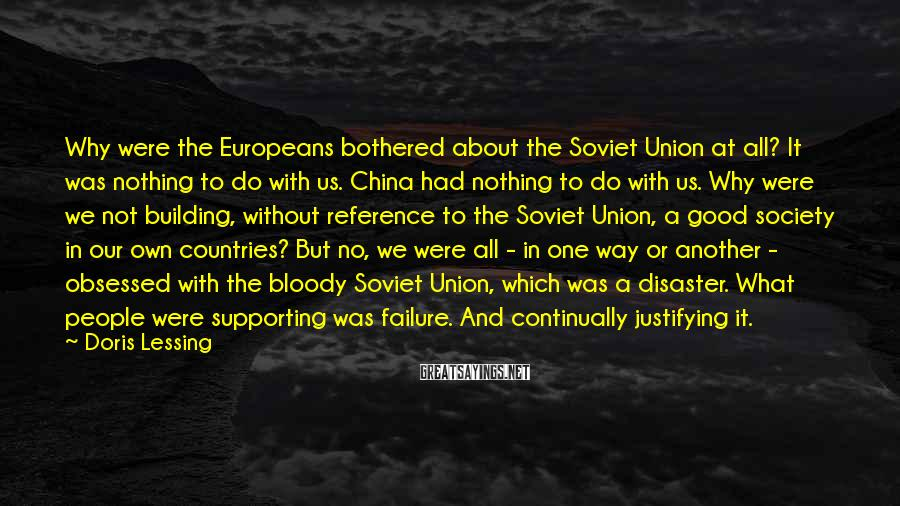 Doris Lessing Sayings: Why were the Europeans bothered about the Soviet Union at all? It was nothing to