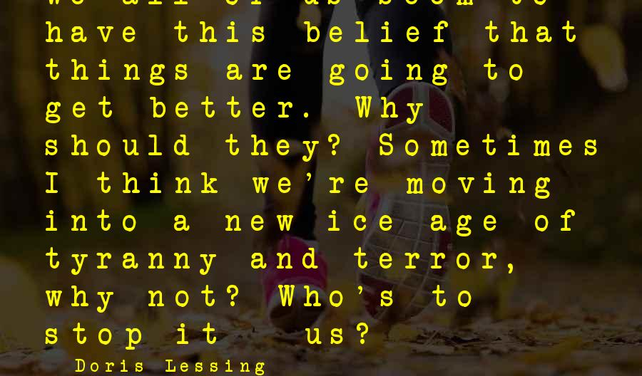 Doris Lessing Sayings: We all of us seem to have this belief that things are going to get
