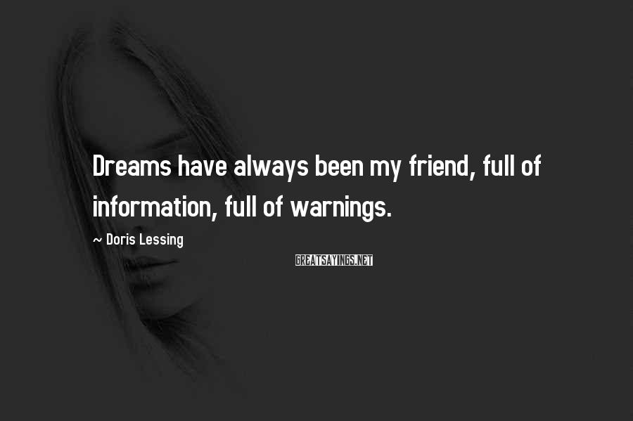 Doris Lessing Sayings: Dreams have always been my friend, full of information, full of warnings.