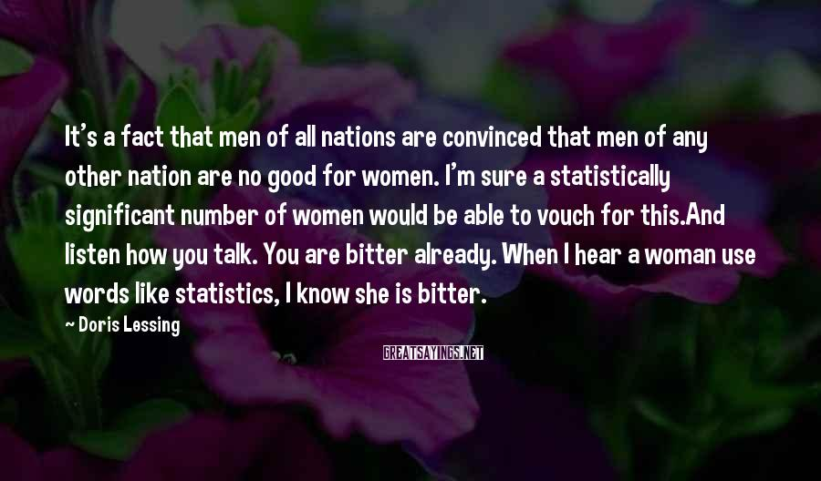 Doris Lessing Sayings: It's a fact that men of all nations are convinced that men of any other