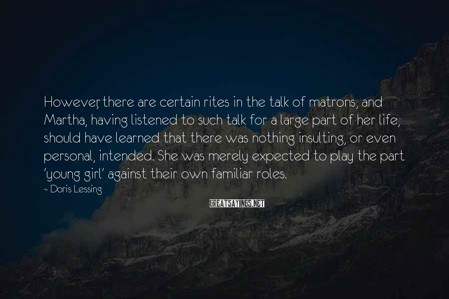 Doris Lessing Sayings: However, there are certain rites in the talk of matrons, and Martha, having listened to