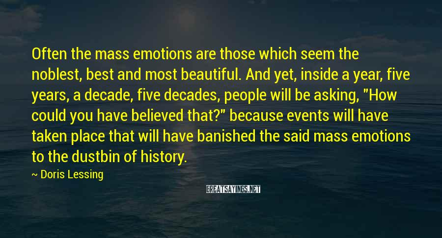 Doris Lessing Sayings: Often the mass emotions are those which seem the noblest, best and most beautiful. And
