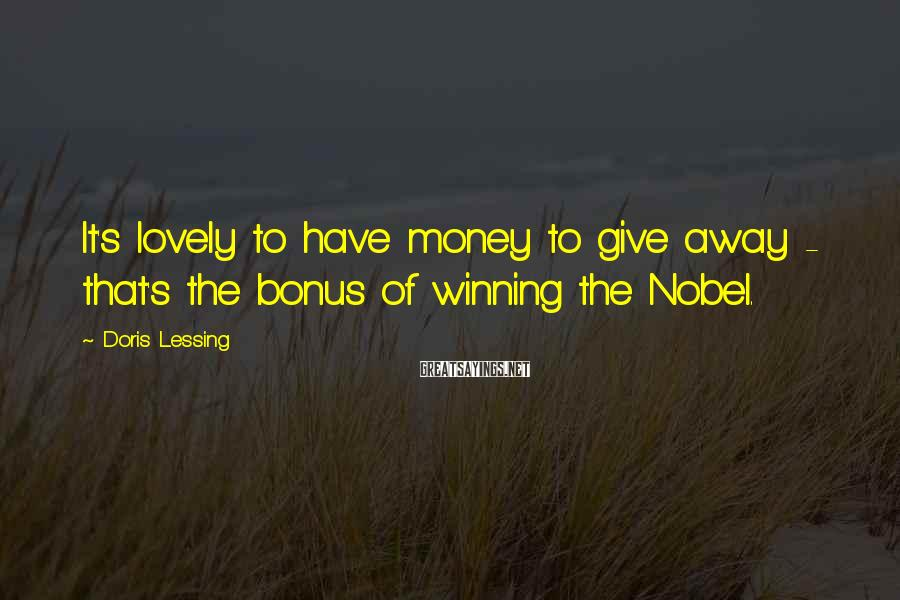 Doris Lessing Sayings: It's lovely to have money to give away - that's the bonus of winning the