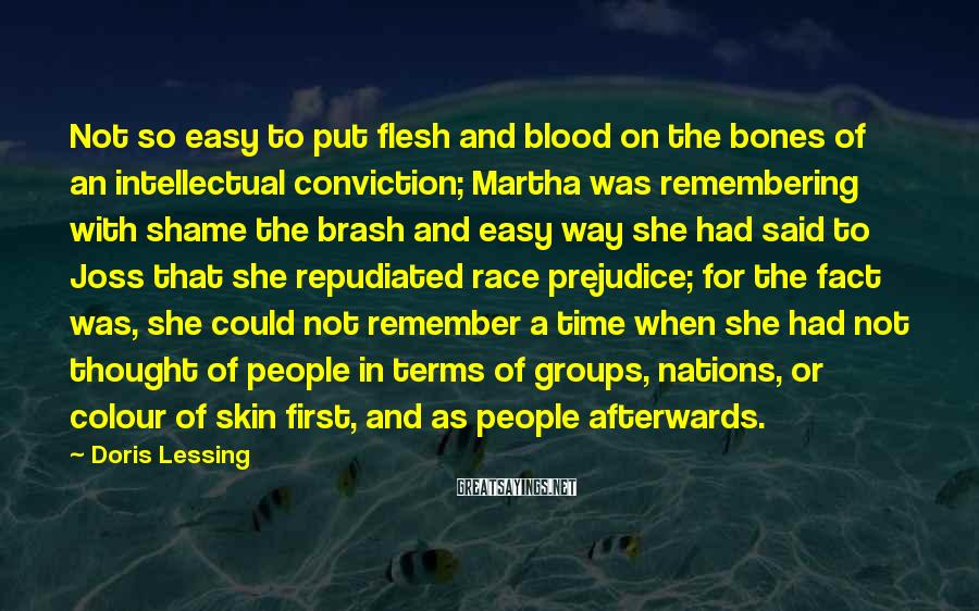 Doris Lessing Sayings: Not so easy to put flesh and blood on the bones of an intellectual conviction;