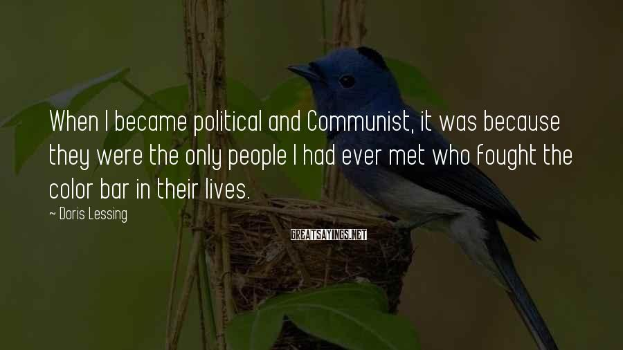 Doris Lessing Sayings: When I became political and Communist, it was because they were the only people I