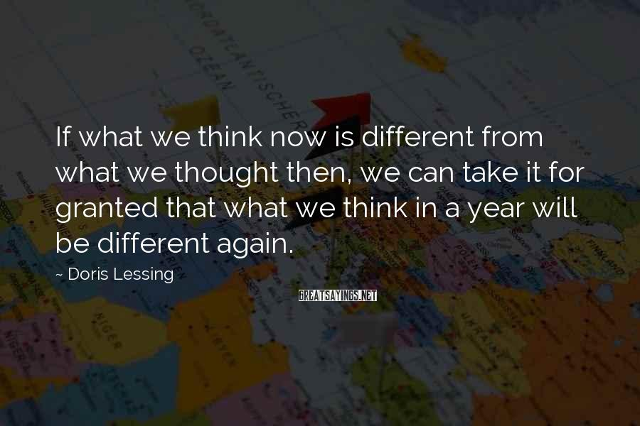 Doris Lessing Sayings: If what we think now is different from what we thought then, we can take