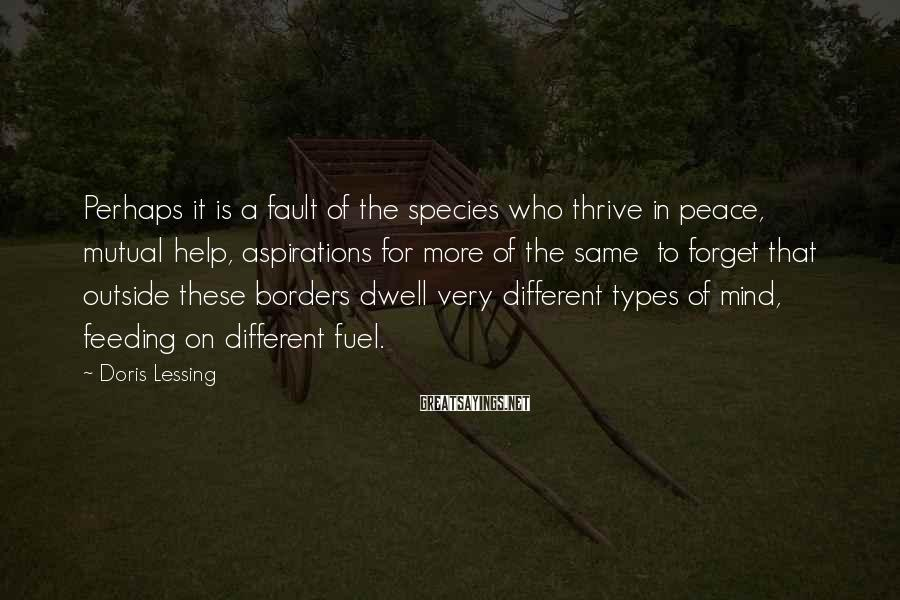 Doris Lessing Sayings: Perhaps it is a fault of the species who thrive in peace, mutual help, aspirations