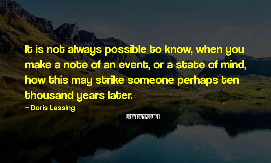 Doris Lessing Sayings: It is not always possible to know, when you make a note of an event,