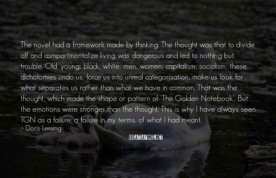 Doris Lessing Sayings: The novel had a framework made by thinking. The thought was that to divide off