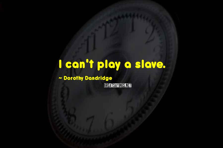Dorothy Dandridge Sayings: I can't play a slave.