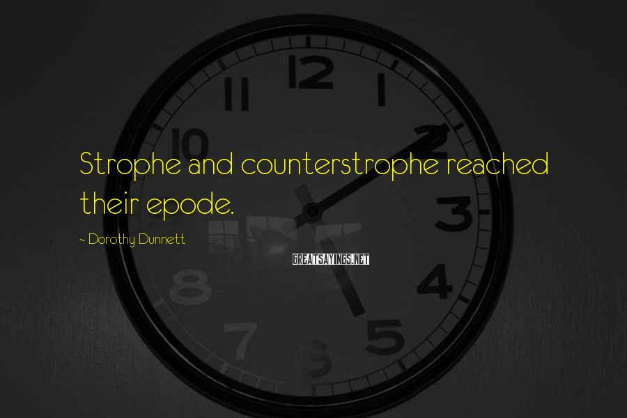 Dorothy Dunnett Sayings: Strophe and counterstrophe reached their epode.