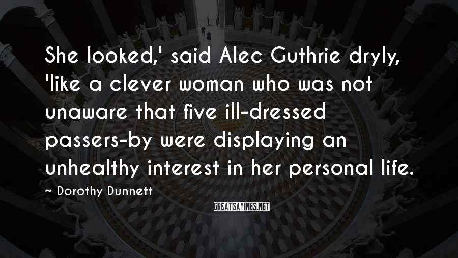 Dorothy Dunnett Sayings: She looked,' said Alec Guthrie dryly, 'like a clever woman who was not unaware that