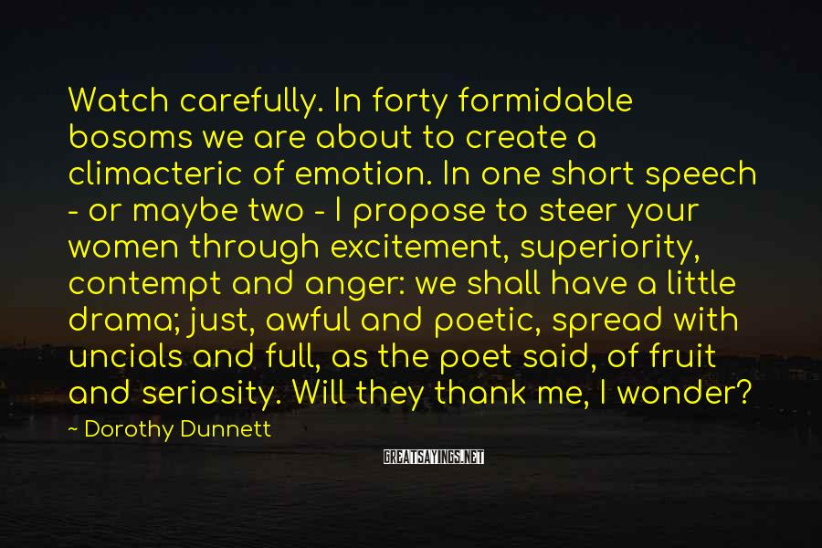 Dorothy Dunnett Sayings: Watch carefully. In forty formidable bosoms we are about to create a climacteric of emotion.