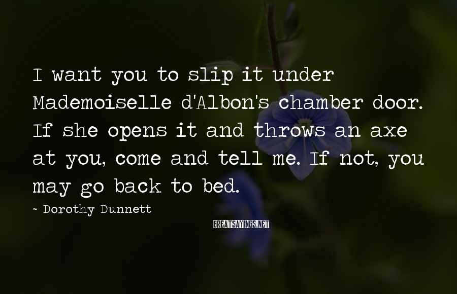 Dorothy Dunnett Sayings: I want you to slip it under Mademoiselle d'Albon's chamber door. If she opens it