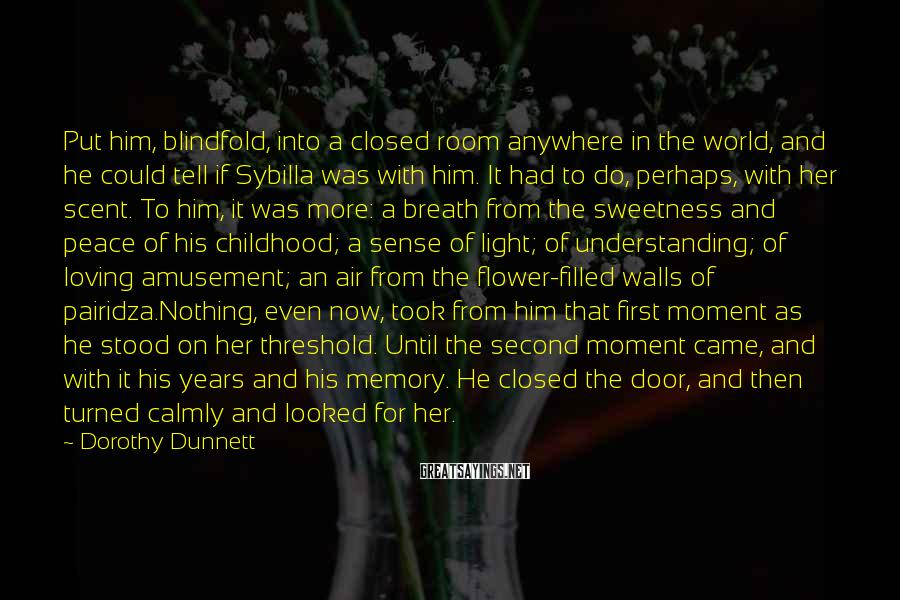 Dorothy Dunnett Sayings: Put him, blindfold, into a closed room anywhere in the world, and he could tell