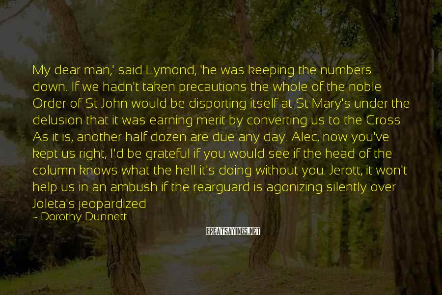 Dorothy Dunnett Sayings: My dear man,' said Lymond, 'he was keeping the numbers down. If we hadn't taken