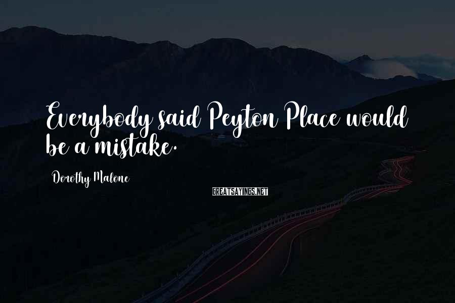 Dorothy Malone Sayings: Everybody said Peyton Place would be a mistake.