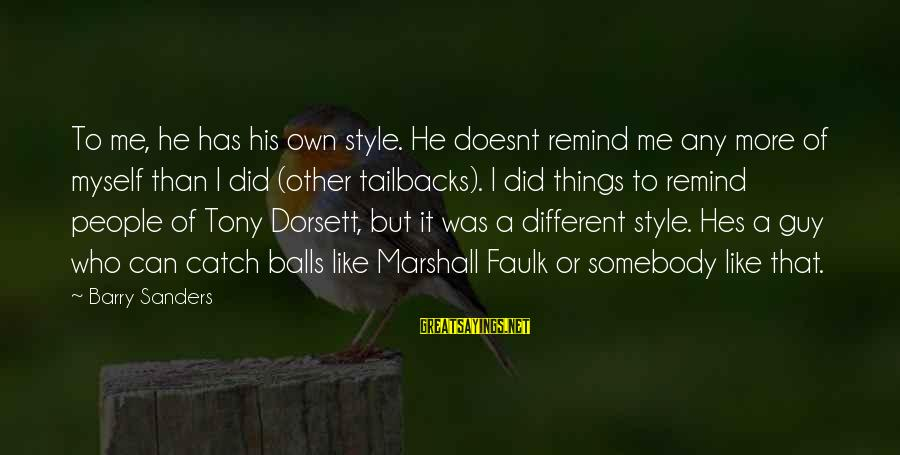 Dorsett Sayings By Barry Sanders: To me, he has his own style. He doesnt remind me any more of myself