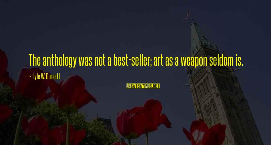 Dorsett Sayings By Lyle W. Dorsett: The anthology was not a best-seller; art as a weapon seldom is.