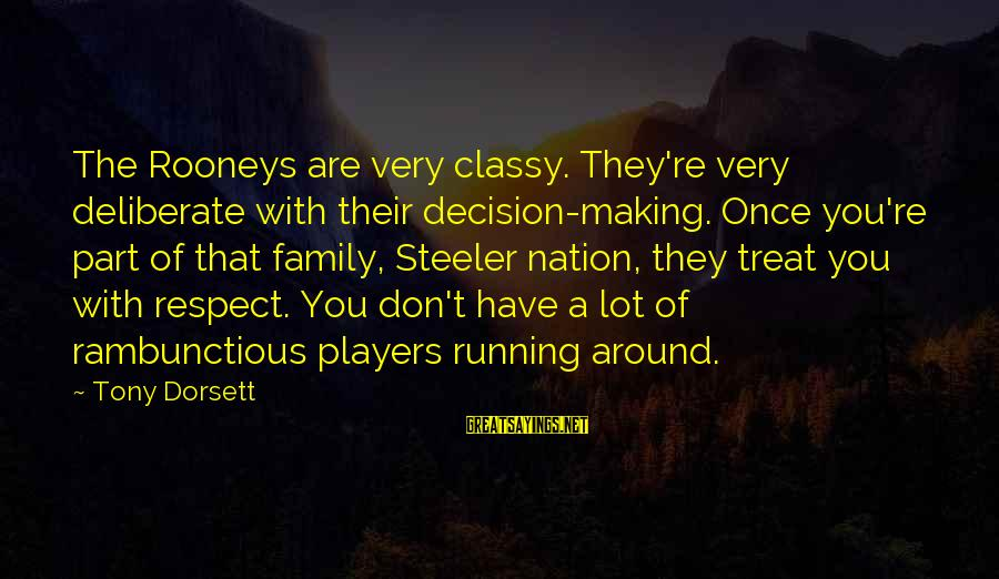 Dorsett Sayings By Tony Dorsett: The Rooneys are very classy. They're very deliberate with their decision-making. Once you're part of
