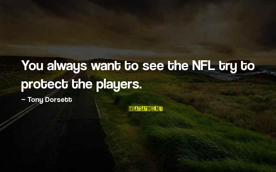 Dorsett Sayings By Tony Dorsett: You always want to see the NFL try to protect the players.