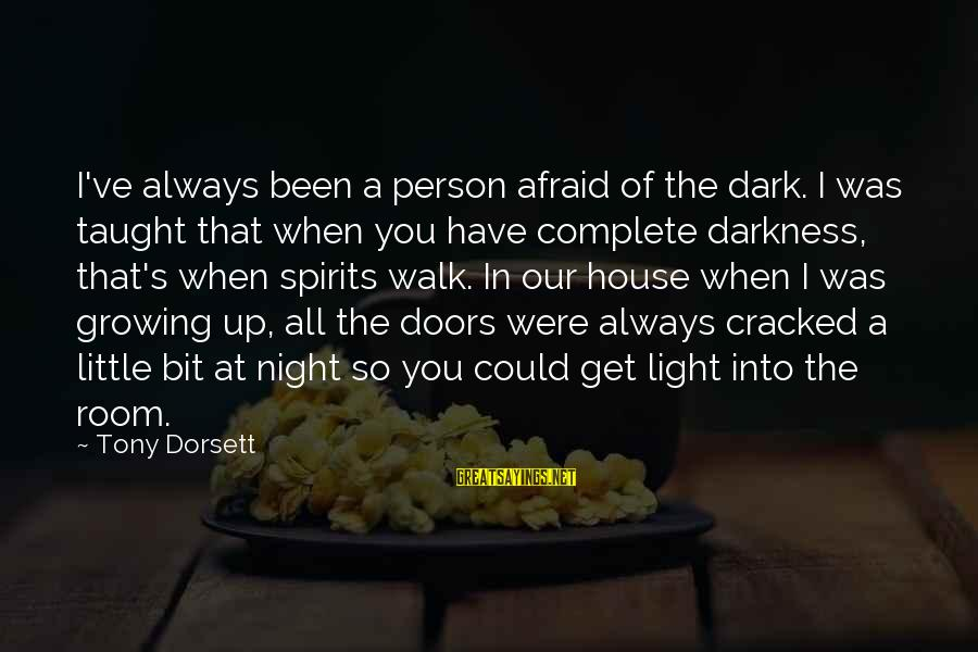Dorsett Sayings By Tony Dorsett: I've always been a person afraid of the dark. I was taught that when you