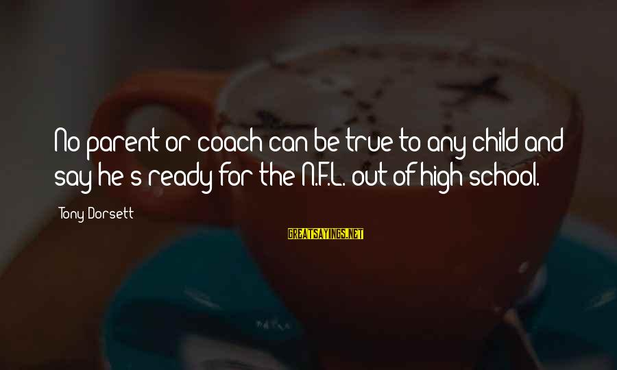 Dorsett Sayings By Tony Dorsett: No parent or coach can be true to any child and say he's ready for
