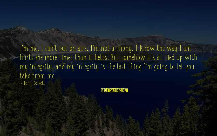 Dorsett Sayings By Tony Dorsett: I'm me. I can't put on airs. I'm not a phony. I know the way