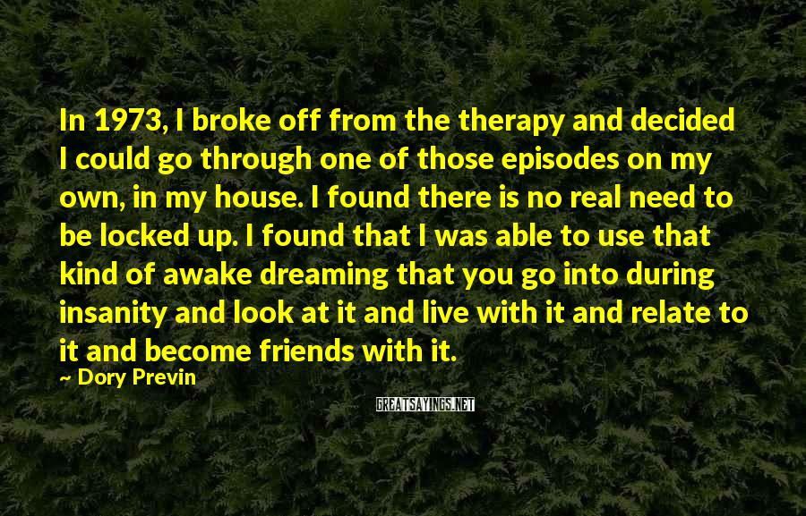 Dory Previn Sayings: In 1973, I broke off from the therapy and decided I could go through one