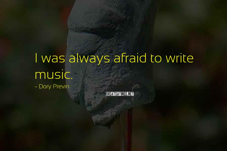 Dory Previn Sayings: I was always afraid to write music.