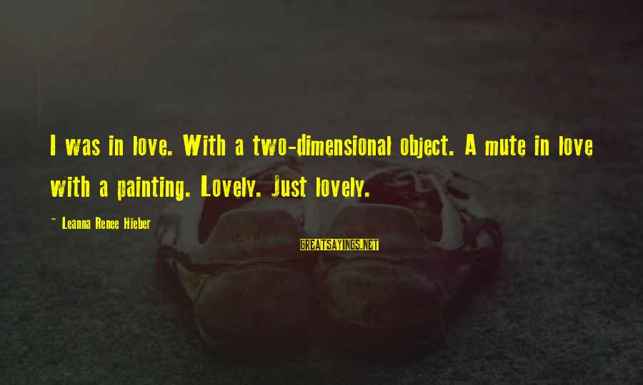 Dos Batch Parameters Sayings By Leanna Renee Hieber: I was in love. With a two-dimensional object. A mute in love with a painting.