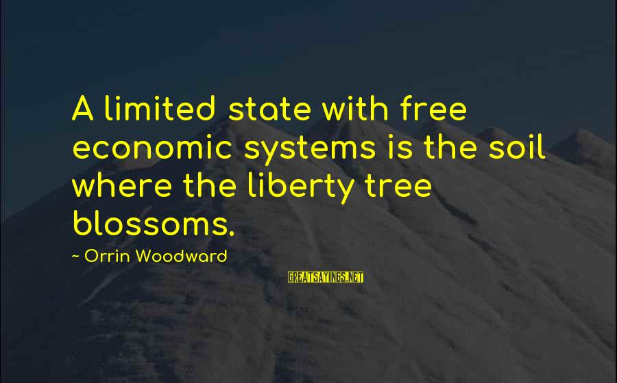 Dossey Sayings By Orrin Woodward: A limited state with free economic systems is the soil where the liberty tree blossoms.