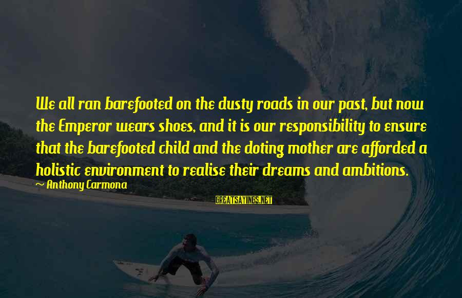 Doting Sayings By Anthony Carmona: We all ran barefooted on the dusty roads in our past, but now the Emperor