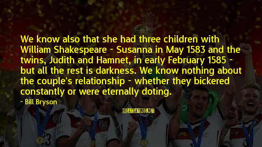 Doting Sayings By Bill Bryson: We know also that she had three children with William Shakespeare - Susanna in May