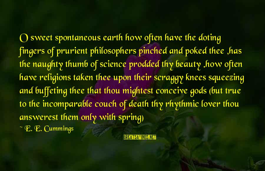 Doting Sayings By E. E. Cummings: O sweet spontaneous earth how often have the doting fingers of prurient philosophers pinched and