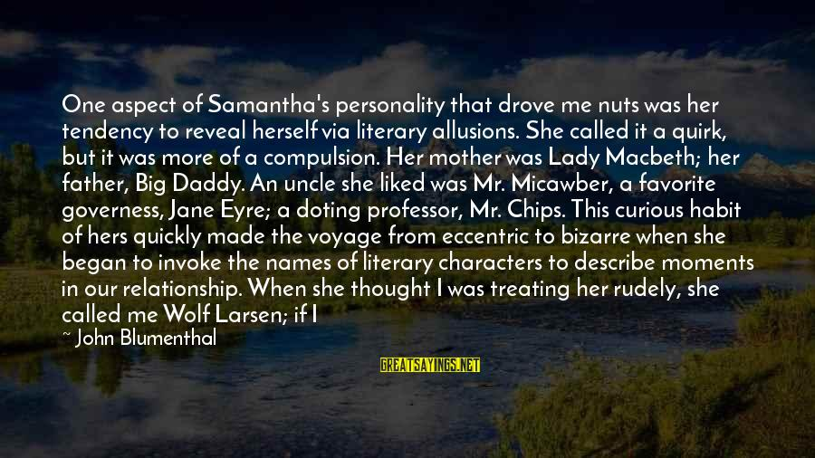Doting Sayings By John Blumenthal: One aspect of Samantha's personality that drove me nuts was her tendency to reveal herself