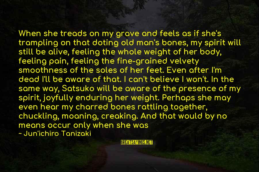 Doting Sayings By Jun'ichiro Tanizaki: When she treads on my grave and feels as if she's trampling on that doting