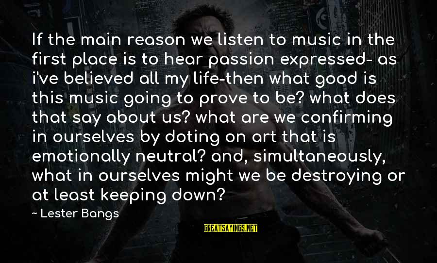 Doting Sayings By Lester Bangs: If the main reason we listen to music in the first place is to hear