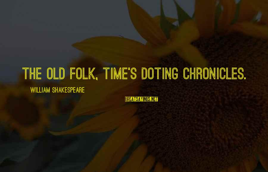 Doting Sayings By William Shakespeare: The old folk, time's doting chronicles.