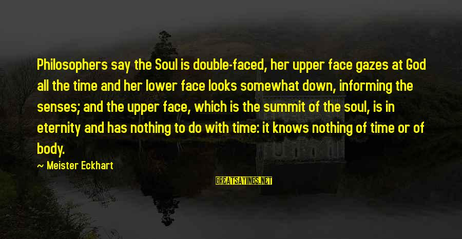 Double Faced Sayings By Meister Eckhart: Philosophers say the Soul is double-faced, her upper face gazes at God all the time