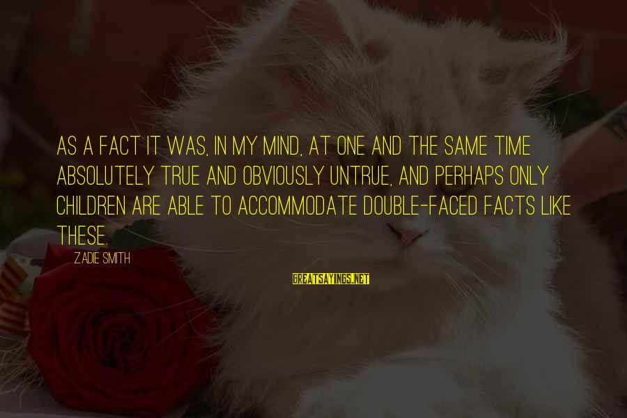 Double Faced Sayings By Zadie Smith: As a fact it was, in my mind, at one and the same time absolutely