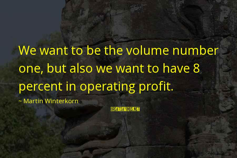 Doubt 2008 Sayings By Martin Winterkorn: We want to be the volume number one, but also we want to have 8