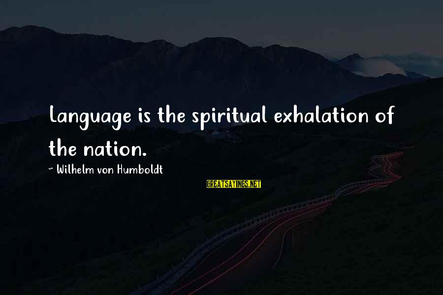 Doubt 2008 Sayings By Wilhelm Von Humboldt: Language is the spiritual exhalation of the nation.