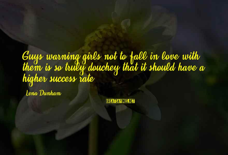 Douchey Sayings By Lena Dunham: Guys warning girls not to fall in love with them is so truly douchey that