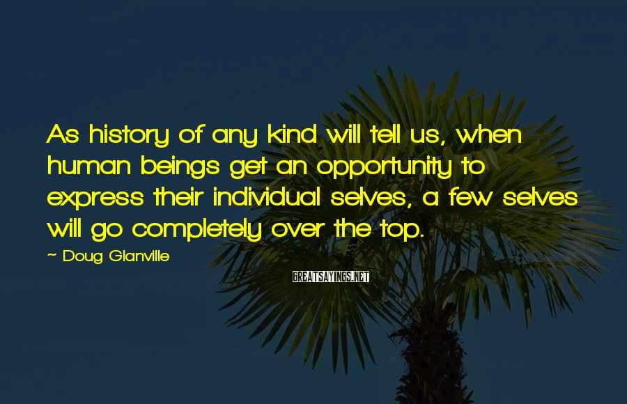 Doug Glanville Sayings: As history of any kind will tell us, when human beings get an opportunity to
