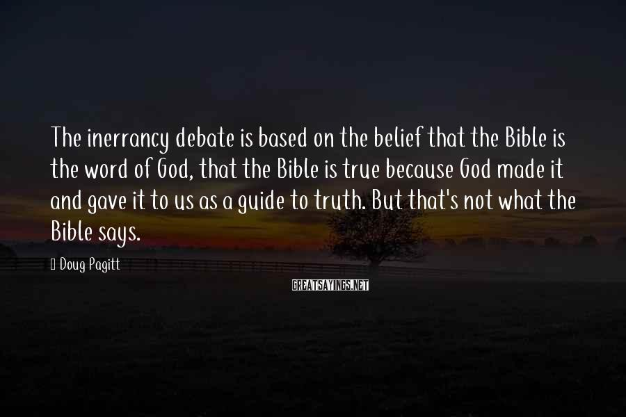 Doug Pagitt Sayings: The inerrancy debate is based on the belief that the Bible is the word of